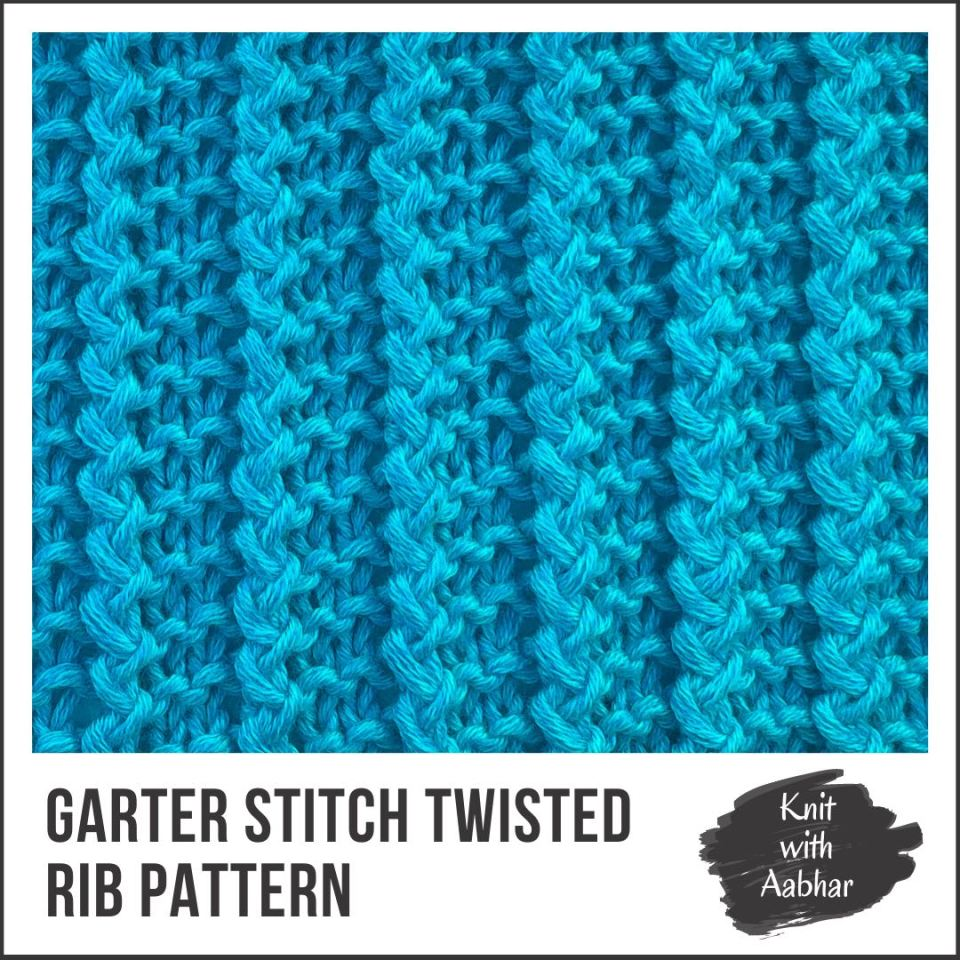 Garter Stitch Twisted Rib Pattern knit with Aabhar
