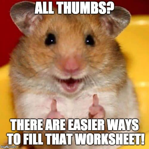 "Image of hamster giving thumbs up, saying, ""All thumbs? There are easier ways to fill that worksheet."""