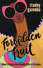 Forbidden Fruit by Stanley Gazemba