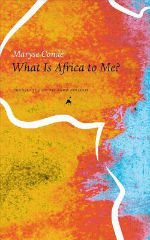 What Is Africa to Me?: Fragments of a True-to-Life Autobiography by Maryse Conde