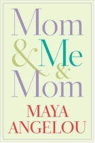 'Mom & Me & Mom' by Maya Angelou