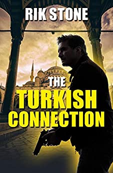 Colored image of book cover of 'The Turkish Connection' by Rik Stone. Cloudy sky and Middle Eastern style buildings in background. Large dark archway with large figure of armed man in shadows. Middle East political thrillers.
