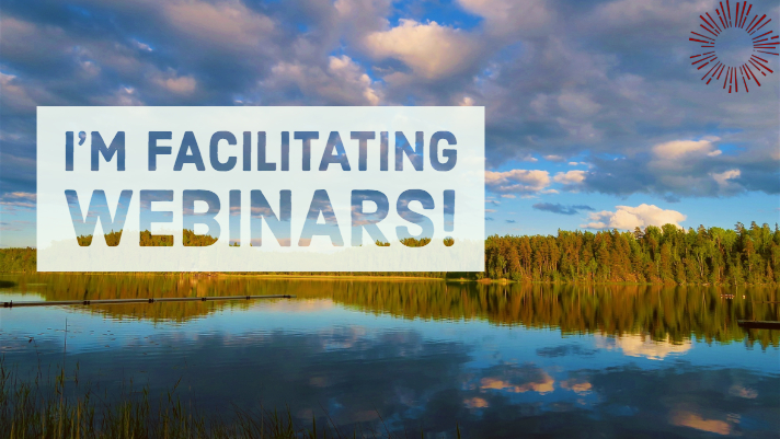 I'm facilitating webinars!