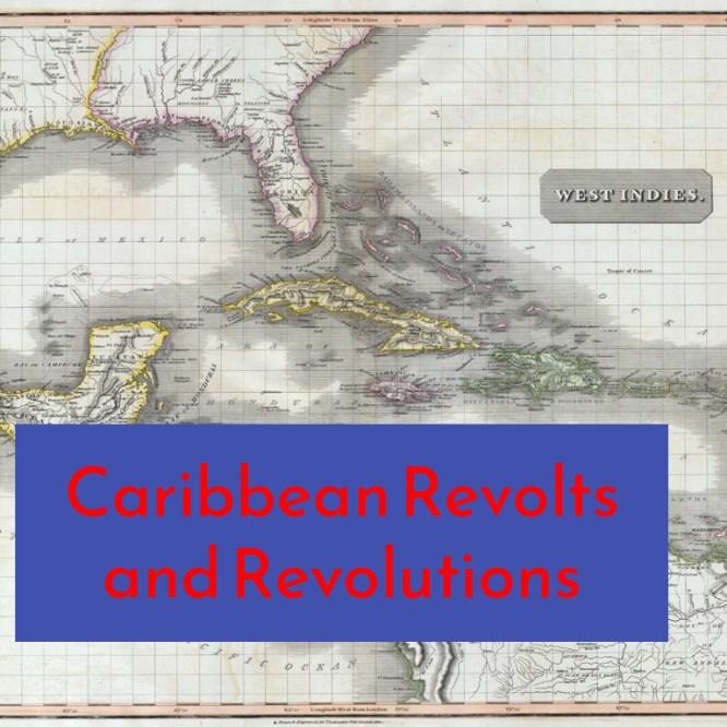 Caribbean Revolts and Revolutions