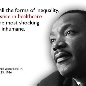 "In 1966 MLK said, ""Of all the forms of inequity, injustice in healthcare is the most shocking and inhumane."""