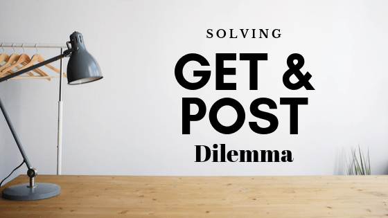 Solving The GET and POST Dilemma