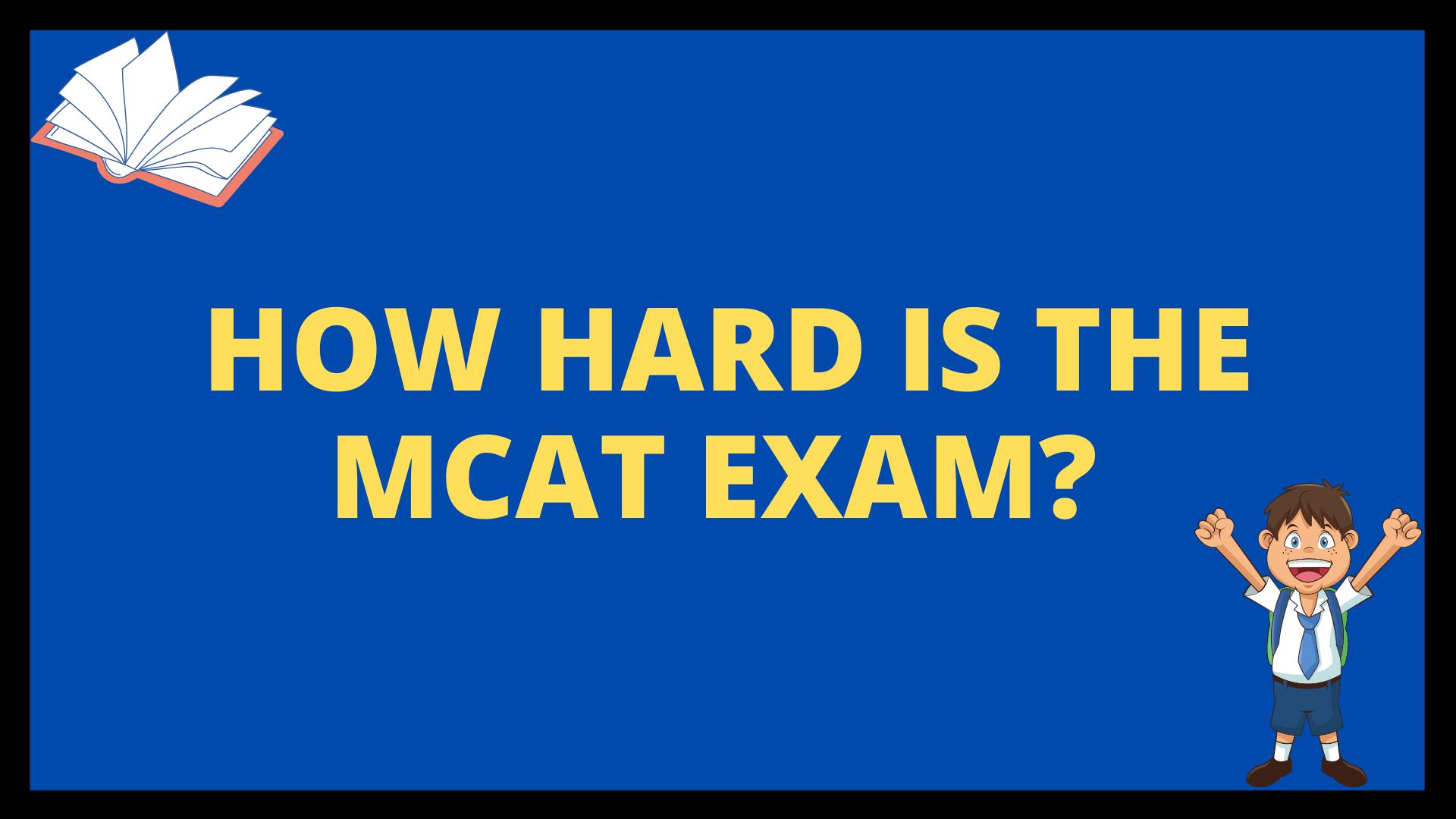 How hard is the MCAT Exam?