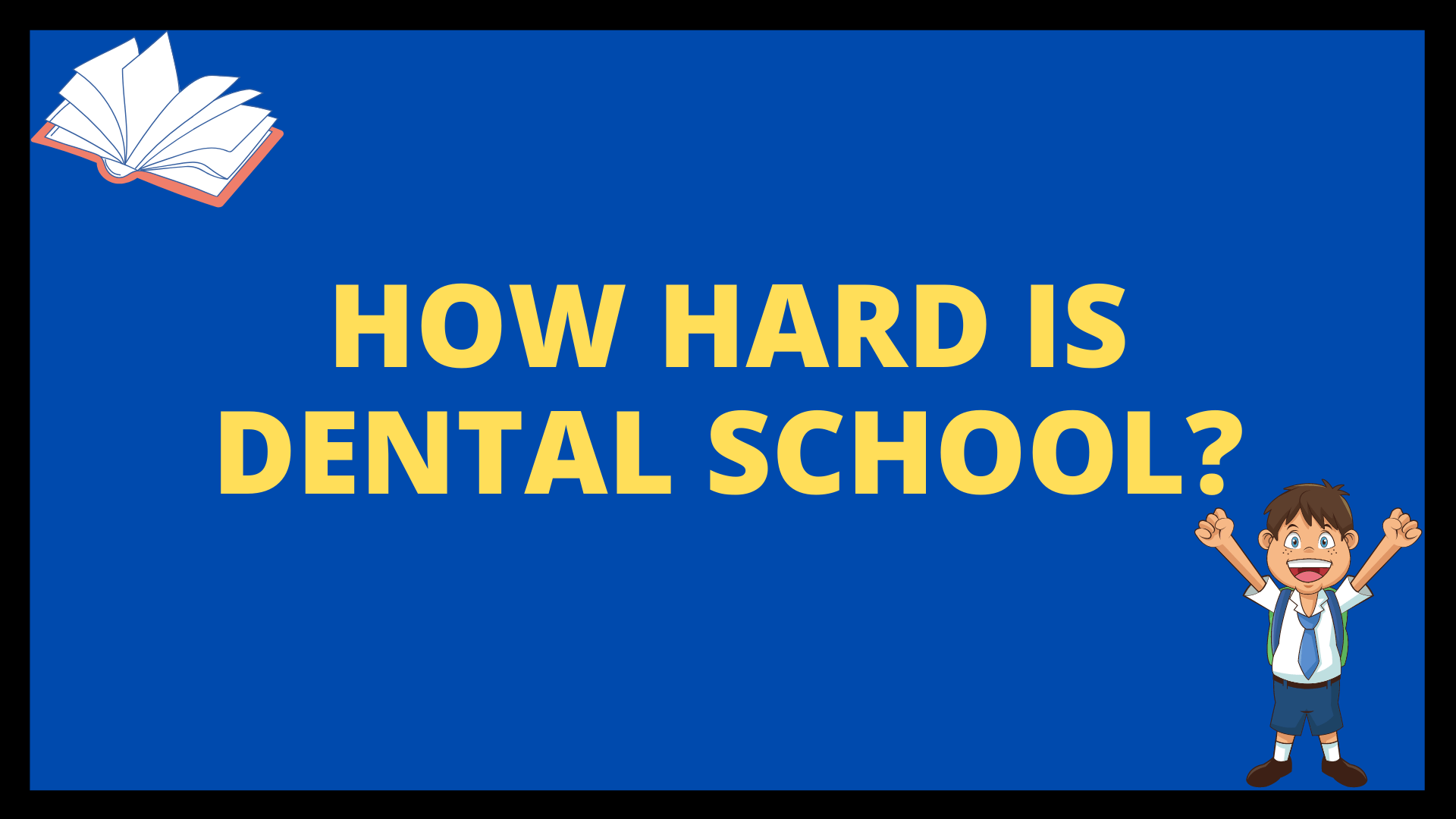 How Hard is Dental School?
