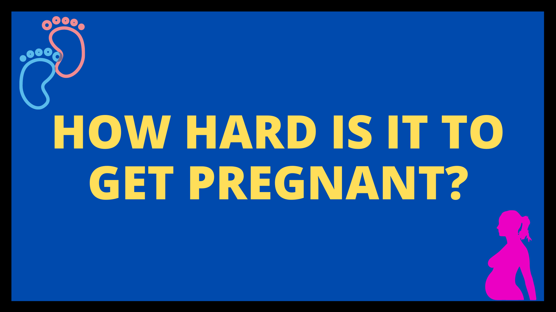 How Hard is it to Get Pregnant?