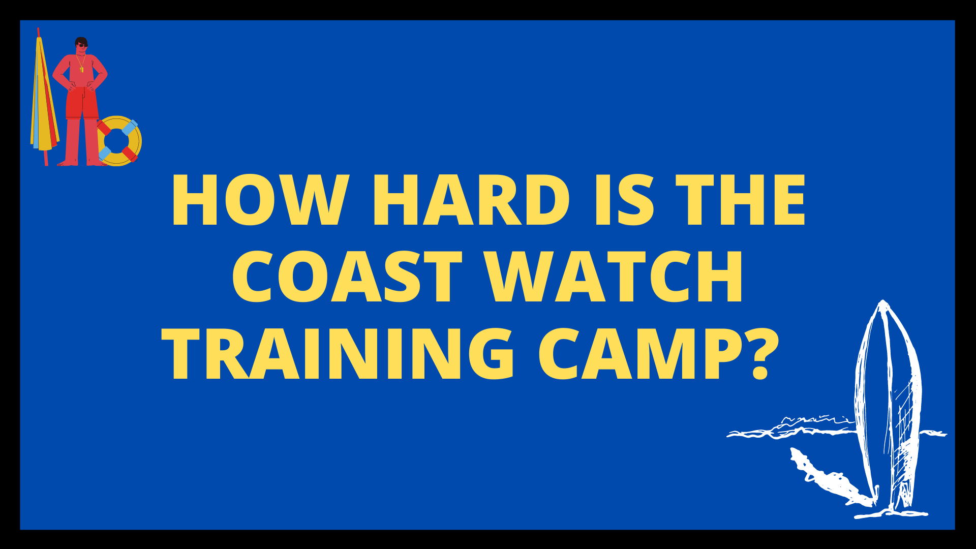 How Hard is the Coast Watch Training Camp?