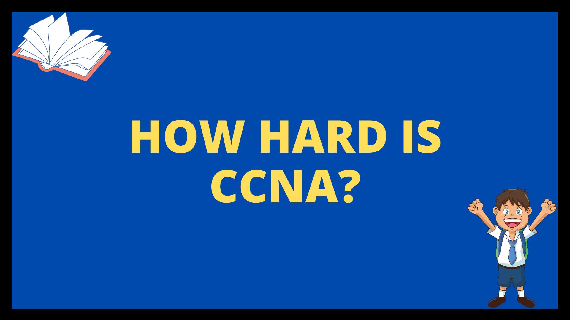 How Hard is CCNA?