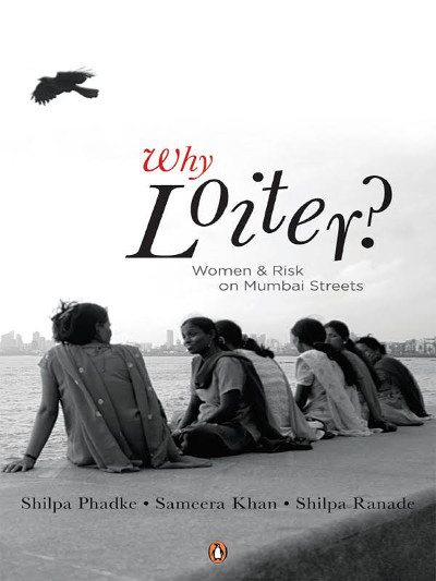 Why Loiter? questions the exclusions and negotiations that women encounter in India's urban public spaces.