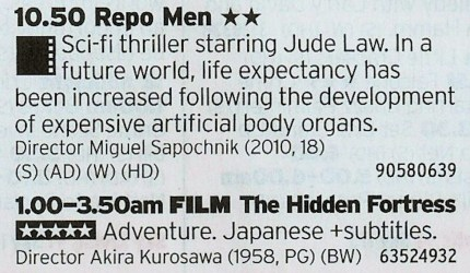 2250 Film4 - Okay, not a real two parter but nevermind; despite it's flaws Repo Men is still enjoyable but having it followed by a true classic by Kurosawa is a little harsh