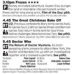 1510 - BBC1 - A great afternoon of Christmas TV laid out here. Now, Tangled is a superior film but Frozen is still good, then Bake Off then Doctor Who to finish it off. Near faultless