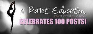 a Ballet Education Celebrates 100 Posts