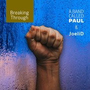 """""""Breaking Through"""" by A Band Called Paul and JoeliD"""