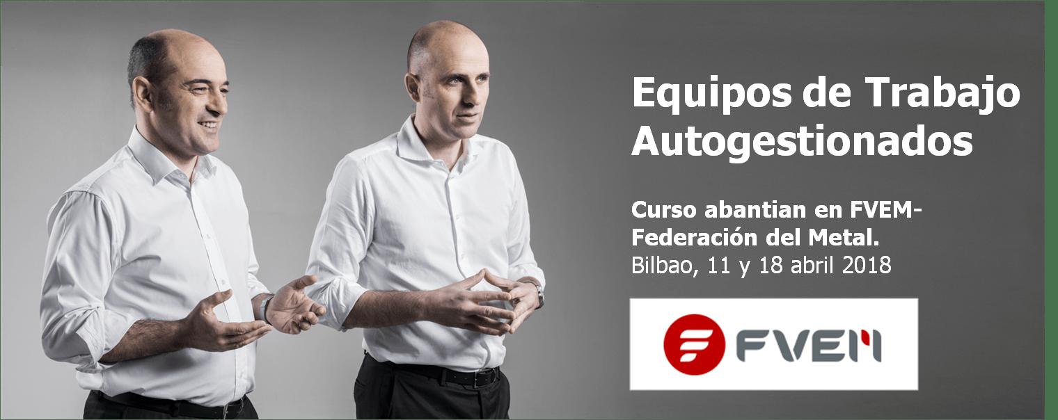 Equipos De Trabajo Autogestionados. Abantian En FVEM-Federación Del Metal. Bilbao, 11 Y 18 De Abril 2018.