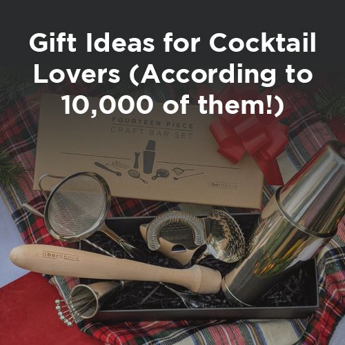 Gift Ideas for Cocktail Lovers (According to 10,000 of them!)