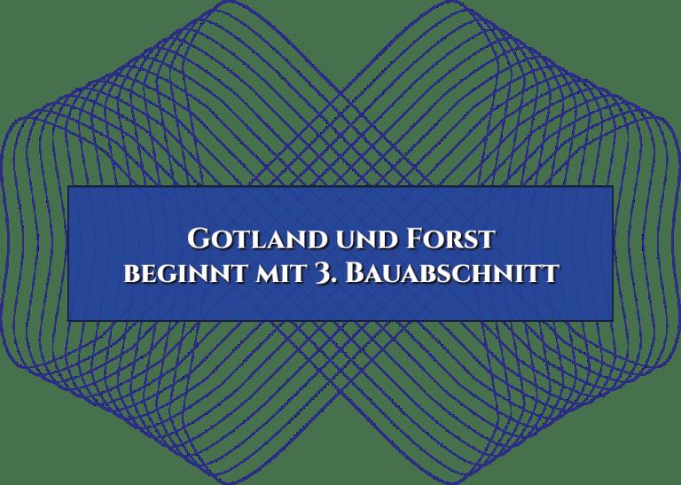 Gotland und Forst beginnt mit 3. Bauabschnitt