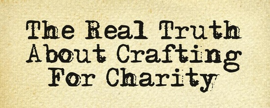 The Real Truth About Crafting For Charity Graphic