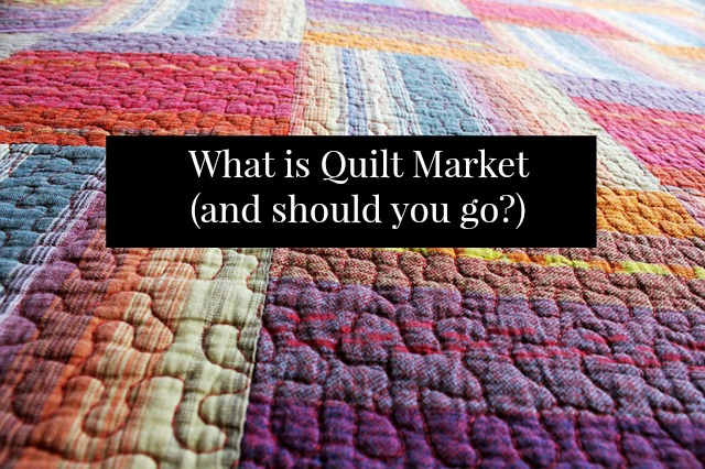 Should You Go To Quilt Market