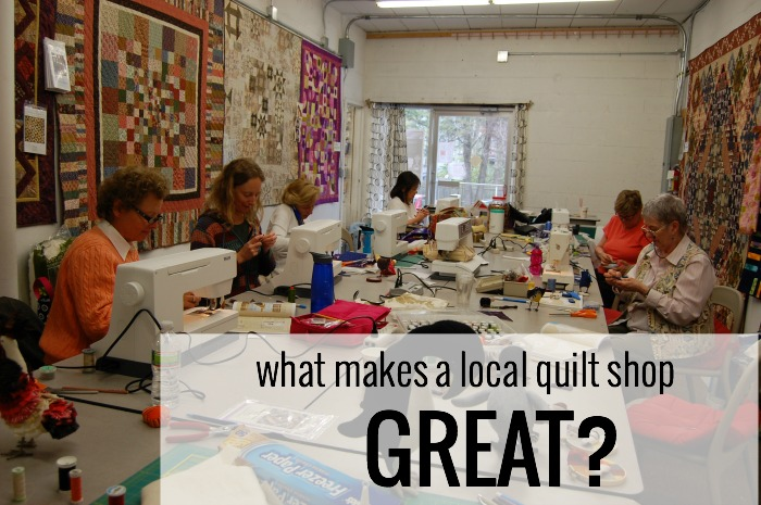 What Makes A Local Quilt Shop Great Whileshenaps