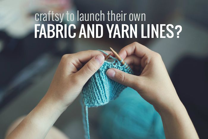 craftsy potentially to launch fabric and yarn lines