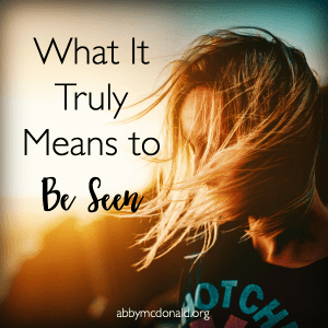 What it Truly Means to Be Seen
