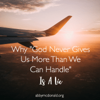 God Never Gives Us More Than We Can Handle? Baloney.