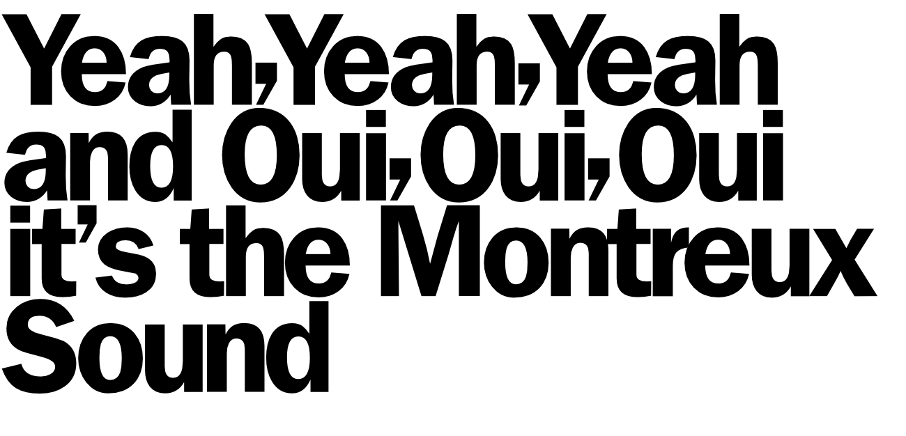 Yeah, Yeah, Yeah and Oui, Oui, Oui, it's the Montreux Sound