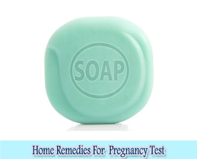 Soap : Home Remedies for Pregnancy Test