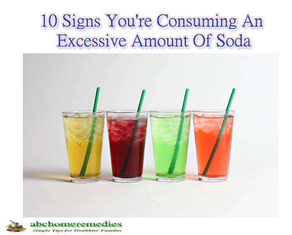 10 Signs You're Consuming An Excessive Amount Of Soda