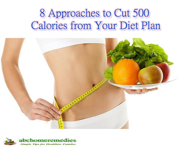 8 Approaches to Cut 500 Calories from Your Diet Plan