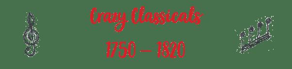 Crazy Classicals 1750 - 1820