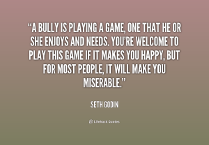 quote-Seth-Godin-a-bully-is-playing-a-game-one-180380