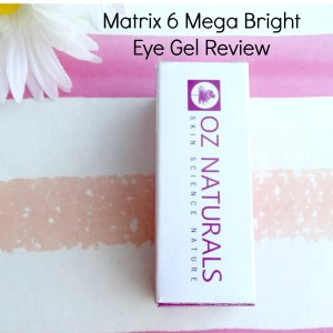 OZNaturals Matrix 6 Mega Bright Eye Gel Review