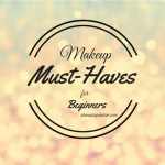 5 Makeup Must-Haves For Beginners- Essential Makeup Products To Get You Started