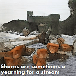 Shores are sometimes a yearning for a stream