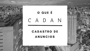 Foto de São Paulo com o escrito: O que é Cadan - Cadastro de Anuncios