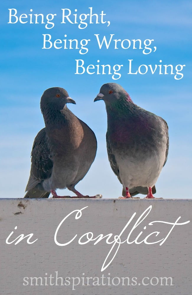 Being Right, Being Wrong, Being Loving in Conflict