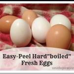 """Easy Peel Hard""""boiled"""" Fresh Eggs"""