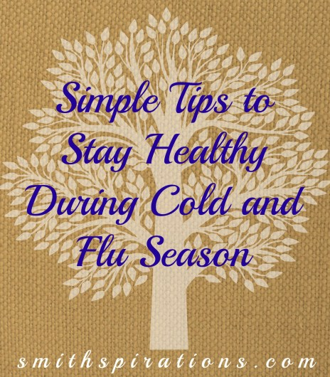Simple Tips to Stay Healthy During Cold and Flu Season @ Smithspirations.com