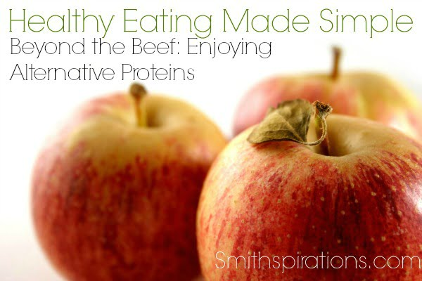 Beyond the Beef Enjoying Alternative Proteins, part of the Healthy Eating Made Simple series at Smithspirations.com