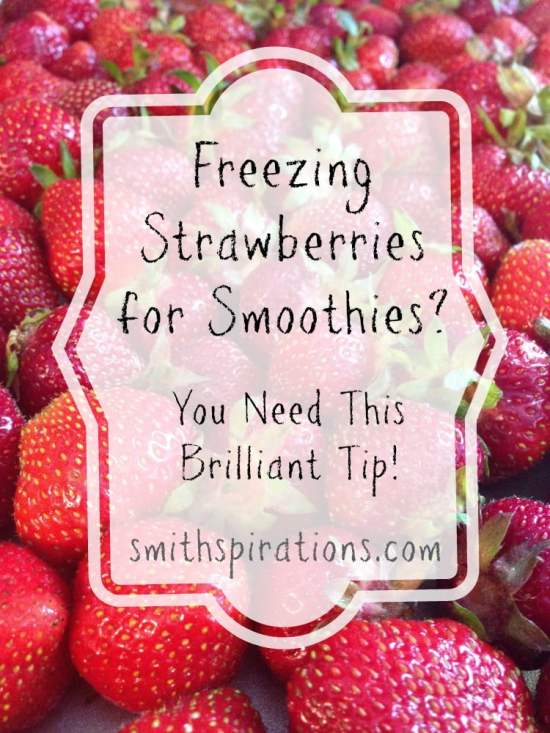 Freezing Strawberries for Smoothies You need this brilliant tip!