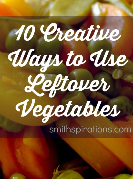 10 Creative Ways to Use Leftover Vegetables