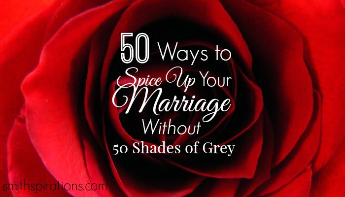 50 Ways to Spice up Your Marriage without 50 Shades of Grey 2