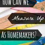 How Can We Measure Up as Homemakers?