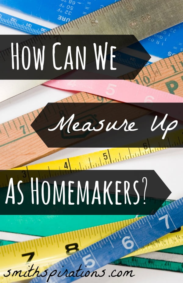 How Can We Measure Up as Homemakers