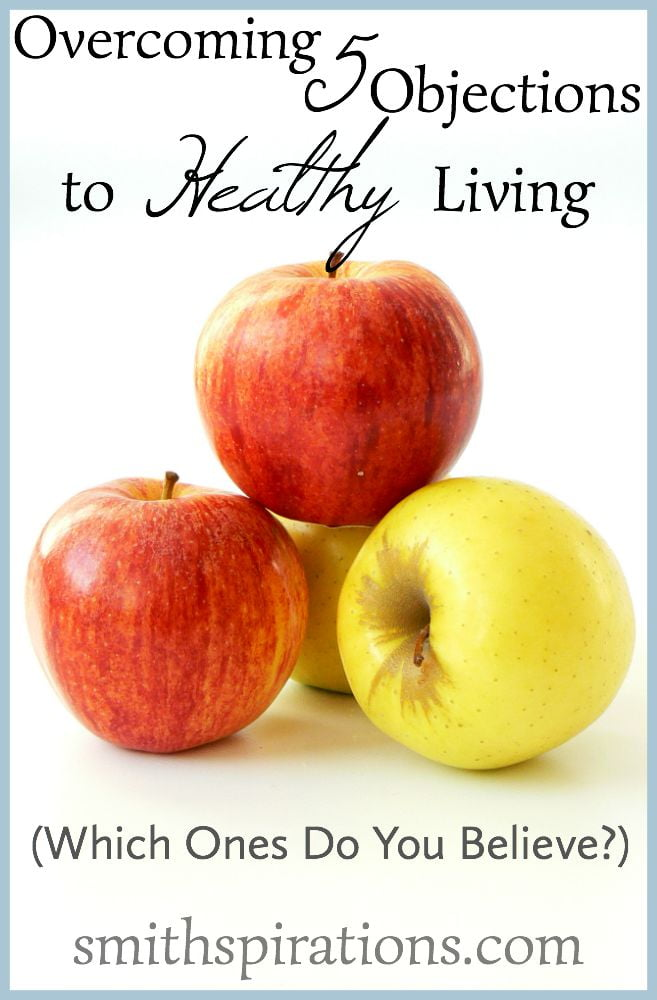 Overcoming 5 objections to healthy living (which ones do you believe?) Great thoughts on how living a healthy life is really possible for anyone!