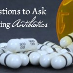 5 Questions to Ask Before Taking Antibiotics